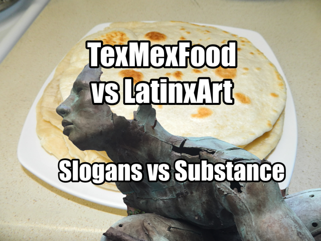 TexMexFood vs LatinxArt: Slogans vs Substance