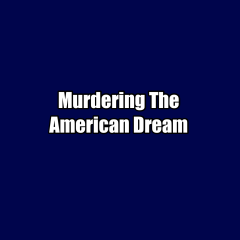 Murdering The American Dream